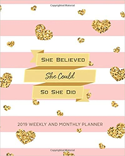 2019 Planner: She Believed She Could So She Did Daily Weekly And Monthly Calendar, Journal Planner And Notebook, Agenda Schedule Organizer, ... (January 2019 To December 2019) (Vol 2) by Ariana Planner
