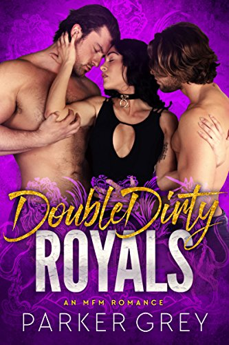 Double Dirty Royals: An MFM Menage Romance