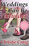 Front cover for the book Weddings Can Be Murder by Christie Craig