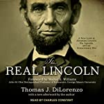The Real Lincoln: A New Look at Abraham Lincoln, His Agenda, and an Unnecessary War | Thomas J. Dilorenzo