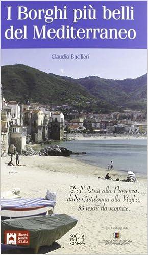 Book I borghi più belli del Mediterraneo. Dall'Istria alla Provenza, dalla Catalogna alla Puglia, 50 tesori da scoprire