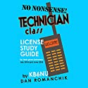 No-Nonsense Technician Class License Study Guide: For Tests Given Between July 2014 and June 2018 Audiobook by Dan Romanchik KB6NU Narrated by Dan Romanchik KB6NU