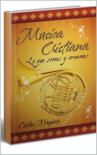Descargar Libro Musica Cristiana: Lo Que Somos Y Creemos Carlos Moyano