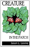 Creature in the Patch, Jason Levine, 1466242671