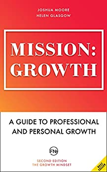 Mission: Growth. A Guide to Professional and Personal Growth. Set your personal and professional growth goals and achieve them!: personal and career coaching ... (The Art of Growth Book 7) (English Edition) de [Moore, Joshua, Glasgow, Helen, Publishing, French Number]