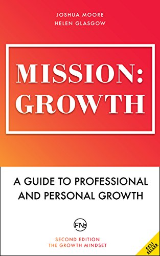 Mission: Growth. A Guide to Professional and Personal Growth. Set your personal and professional growth goals and achieve them!: personal and career coaching (The Art of Growth Book 7)