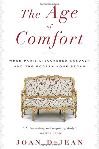 (The Age of Comfort: When Paris Discovered Casual--and the Modern Home Began)
