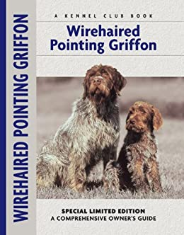 Wirehaired Pointing Griffon Comprehensive Owners Guide