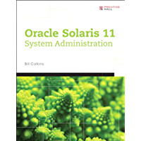 Oracle® Solaris 11 System Administration: Oracle Solaris 11 Sys Ad_p1 (Solaris System Administration Series)