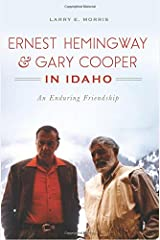 Ernest Hemingway & Gary Cooper in Idaho: An Enduring Friendship (American Legends) Paperback