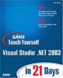 Sams Teach Yourself Visual Studio . NET 2003 in 21 Days, Stephen Walther and Jason Beres, 0672324210