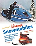 Snow Goer's Vintage Snowmobiles: Memorable Machines and Highlights...