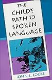 The Child's Path to Spoken Language, John L. Locke, 0674116402