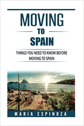 a88a947e06c Moving to Spain: Everything You Need To Know Before Moving To Spain: Maria  Espinoza: 9781973737353: Amazon.com: Books