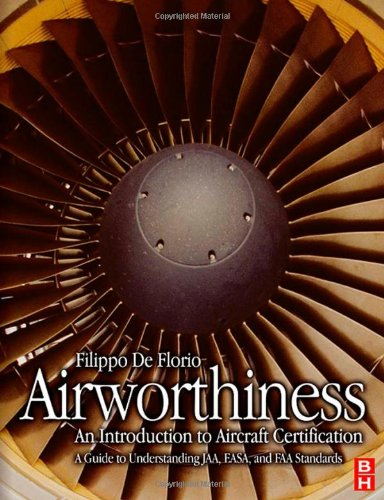 Airworthiness: An Introduction to Aircraft Certification: A Guide to Understanding JAA, EASA and FAA Standards