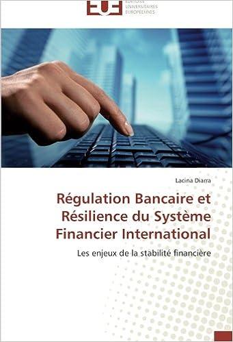 Lire Régulation Bancaire et Résilience du Système Financier International: Les enjeux de la stabilité financière epub pdf