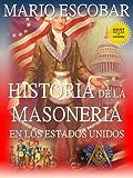 Historia de la Masonería en los Estados Unidos: ¿Qué es la masonería? ¿Cuándo se fundó? ¿Cuál es su poder? ¿Qué personajes de la historia y la actualidad son masones? (Spanish Edition)