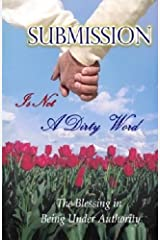 Submission Is Not A Dirty Word: The Blessing in Being Under Authority Paperback