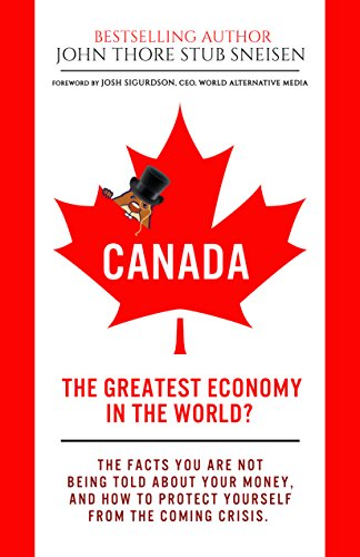 Canada, The Greatest Economy In The World?: The Facts You Are Not Being Told About Your Money. And How To Protect Yourself From The Coming Crises. (Economic World Overview Book (Greatest Risk)
