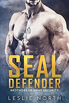 SEAL Defender (Brothers In Arms Book 1) by [North, Leslie]