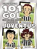 101 gol che hanno fatto grande la Juventus (eNewton Manuali e guide)