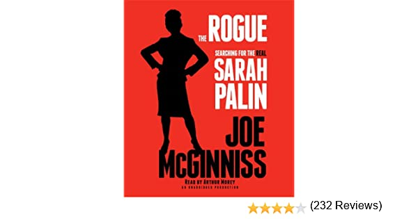 The Rogue: Searching For The Real Sarah Palin: Joe McGinniss ...