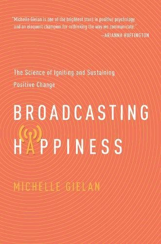 Broadcasting Happiness: The Science of Igniting and Sustaining Positive Change (List Of Negative Effects Of Social Media)