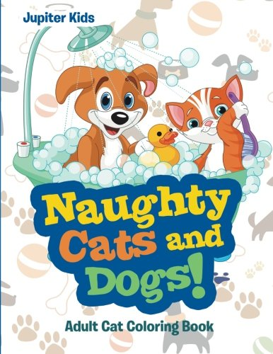 Read Online Naughty Cats and Dogs!: Adult Cat Coloring Book pdf epub