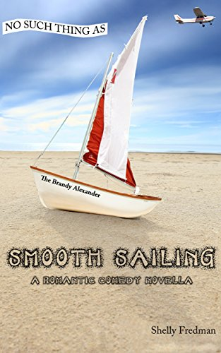 No Such Thing as Smooth Sailing: A Brandy Alexander Romantic Comedy Novella (No Such Thing as ... A Brandy Alexander Mystery Book 7) by [Fredman, Shelly]