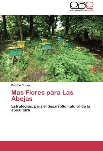 Mas Flores para Las Abejas: Estrategias, para el desarrollo natural de la apicultura (Spanish Edition)