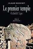 Le Premier temple. Göbekli Tepe (Histoire) (French Edition)