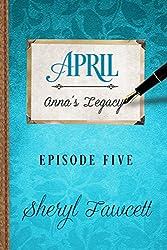 April: Episode 5 (Anna's Legacy)