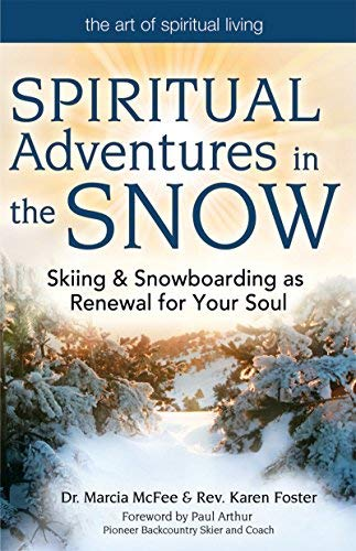 Spiritual Adventures in the Snow: Skiing & Snowboarding as Renewal for Your Soul (Art of Spiritual Living)