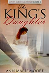 The King's Daughter: LWH Series Book 1 (Love's Weaving Hand) Paperback