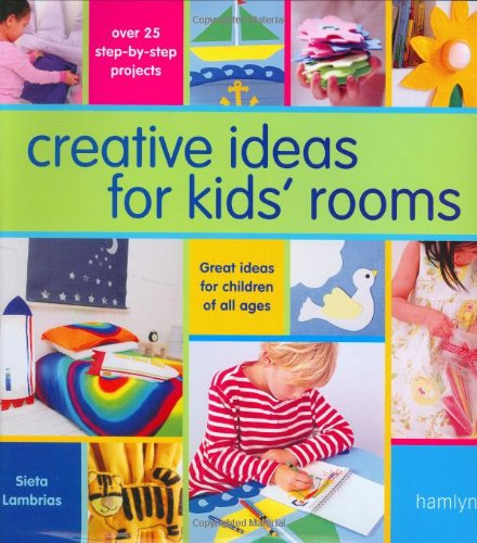 Creative Ideas For Kids' Rooms: Over 25 Step-by-Step Projects*Great Ideas for Children of All Ages