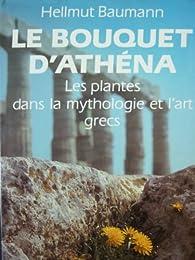 Le bouquet d'Athéna : Les plantes dans la mythologie et l'art grec par Hellmut Baumann