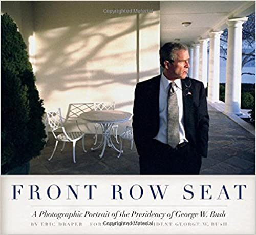Front Row Seat A Photographic Portrait Of The Presidency Of George