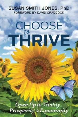 Choose to Thrive: Open Up to Vitality, Prosperity & Equanimity