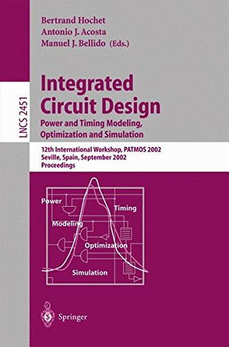 Integrated Circuit Design  Power And Timing Modeling  Optimization And Simulation  12Th International Workshop  Patmos 2002  Seville  Spain  September 11   13  2002  Lecture Notes In Computer Science
