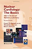 Nuclear Cardiology, the Basics : How to Set up and Maintain a Laboratory, Bruni, Wendy and Zaret, Barry L., 1588299244