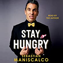 Stay Hungry Audiobook by Sebastian Maniscalco Narrated by Sebastian Maniscalco