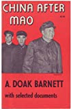 China After Mao With Selected Documents (W.E.Edge Lecture), Arthur Doak Barnett, 069100000X