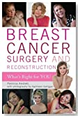 Breast Cancer Surgery and Reconstruction: What's Right For You