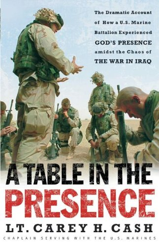 Download A Table in the Presence: The Dramatic Account of How a U.S. Marine Battalion Experienced God's Presence Amidst the Chaos of the War in Iraq ebook