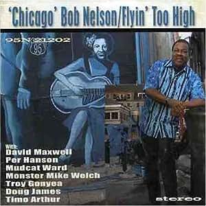 Chicago Bob Nelson Flyin Too High Amazon Com Music