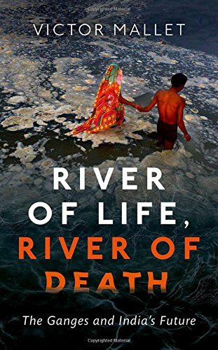 River of Life; River of Death: The Ganges and India's Future