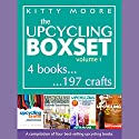 Upcycling Crafts Boxset, Vol 1: The Top 4 Best Selling Upcycling Books with 197 Crafts! Audiobook by Kitty Moore Narrated by Anne Valliere
