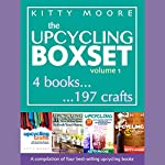 Upcycling Crafts Boxset, Vol 1: The Top 4 Best Selling Upcycling Books with 197 Crafts! | Kitty Moore