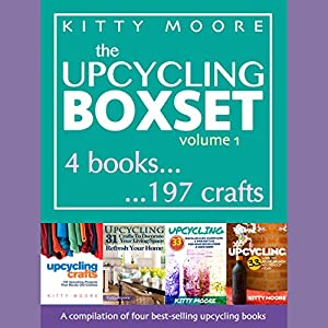 Upcycling Crafts Boxset, Vol 1: The Top 4 Best Selling Upcycling Books with 197 Crafts! Audiobook