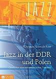 Jazz in der DDR und Polen : Geschichte Eines Transatlantischen Transfers, Schmidt-Rost, Christian, 3631653093